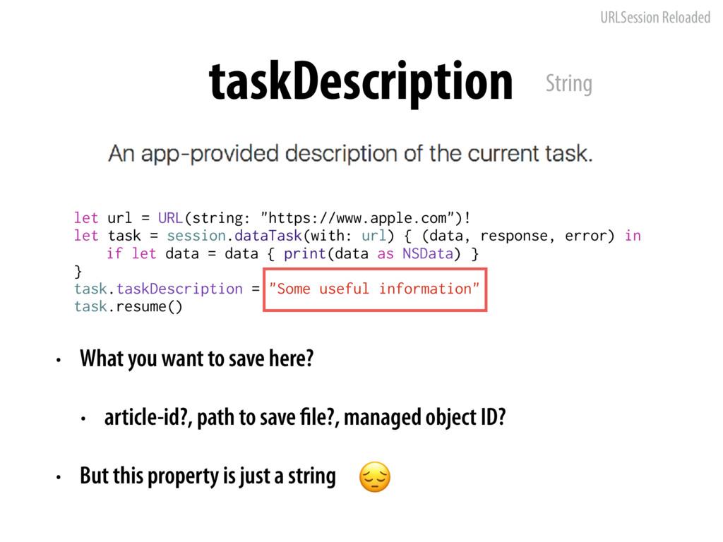 URLSession Reloaded taskDescription • What you ...
