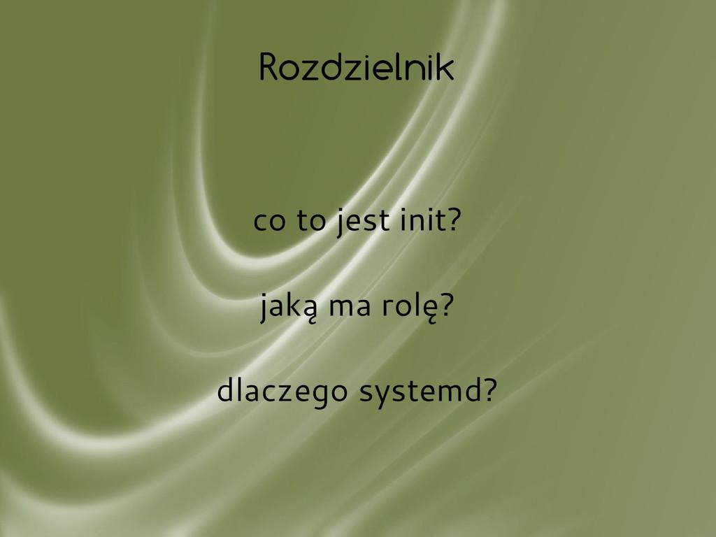 Rozdzielnik co to jest init? jaką ma rolę? dlac...