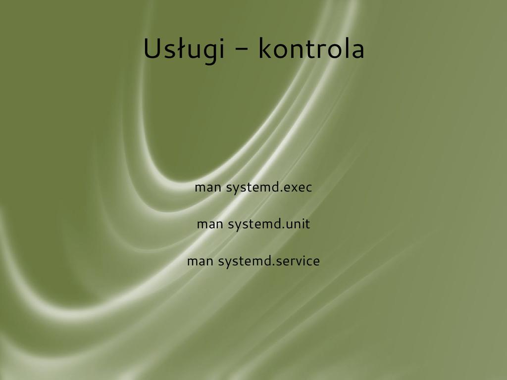 Usługi - kontrola man systemd.exec man systemd....