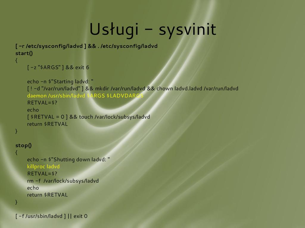 Usługi - sysvinit [ -r /etc/sysconfig/ladvd ] &...