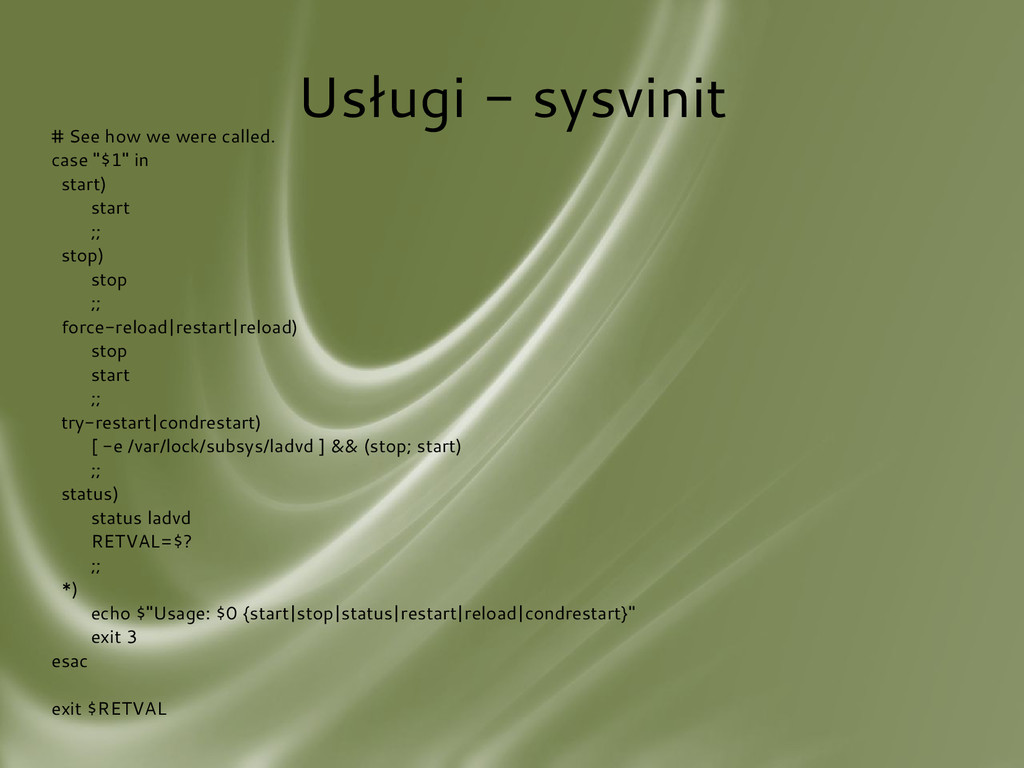 Usługi - sysvinit # See how we were called. cas...