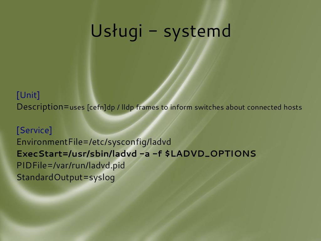 Usługi - systemd [Unit] Description=uses [cefn]...