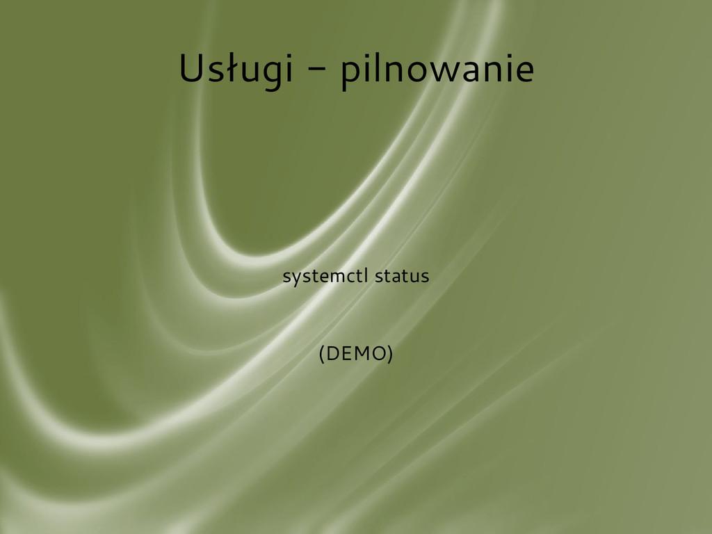 Usługi - pilnowanie systemctl status (DEMO)