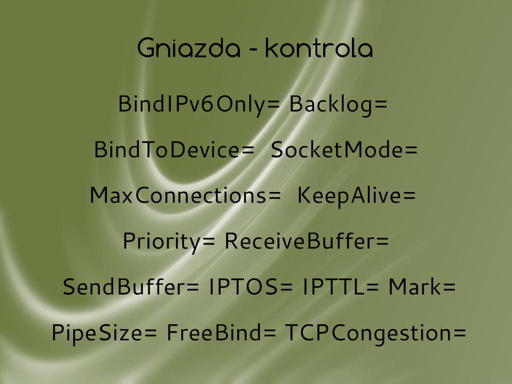 Gniazda - kontrola BindIPv6Only= Backlog= BindT...