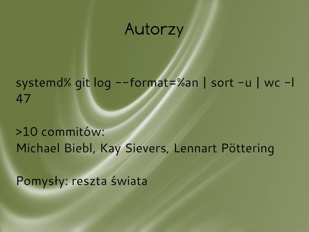 Autorzy systemd% git log --format=%an | sort -u...