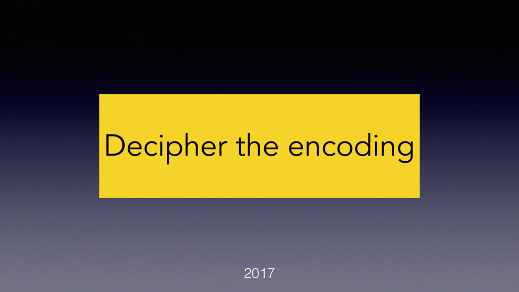 Decipher the encoding 2017