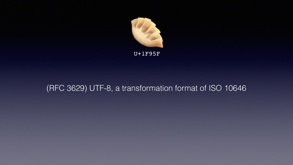 U+1F95F (RFC 3629) UTF-8, a transformation for...