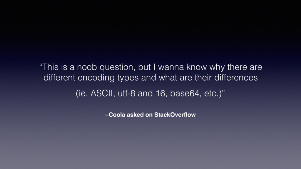 "–Coola asked on StackOverflow ""This is a noob qu..."