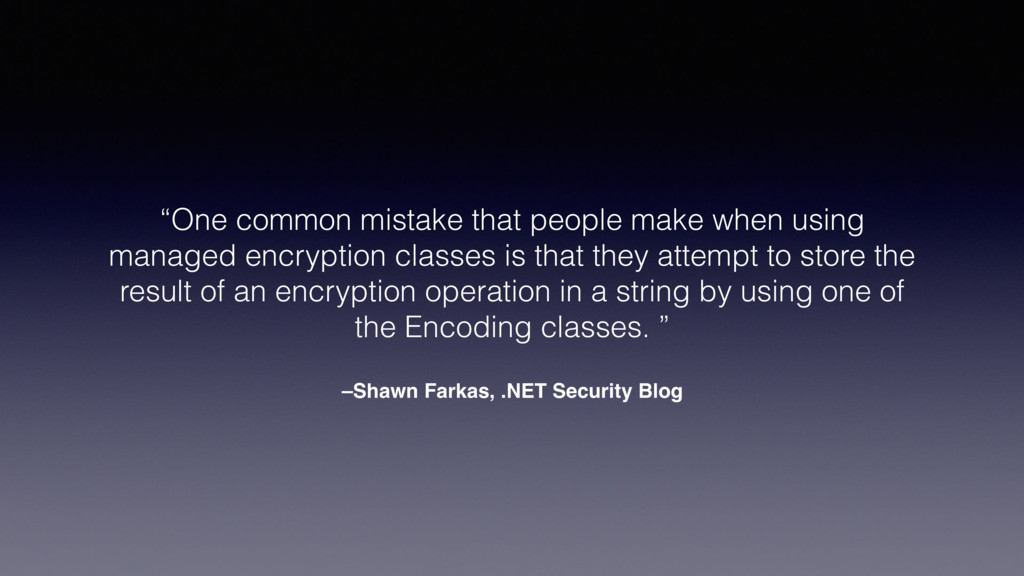 "–Shawn Farkas, .NET Security Blog ""One common m..."