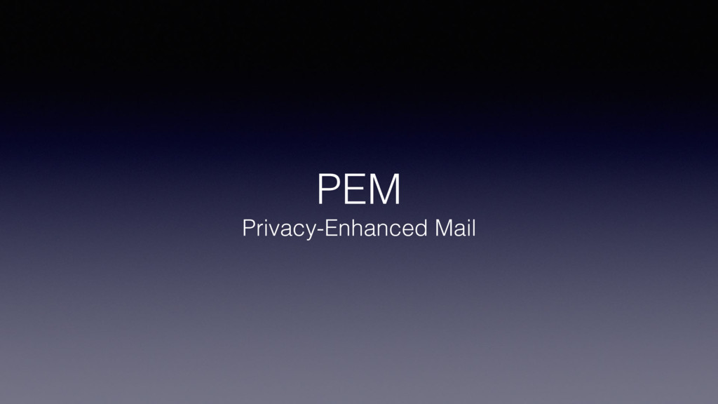 PEM Privacy-Enhanced Mail