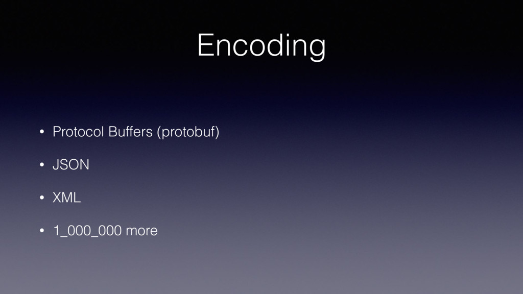 Encoding • Protocol Buffers (protobuf) • JSON •...