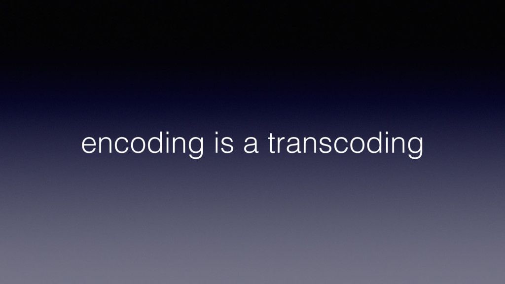 encoding is a transcoding