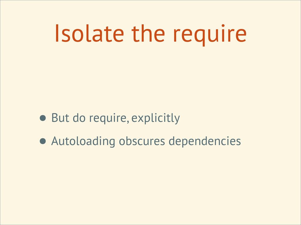 Isolate the require • But do require, explicitl...