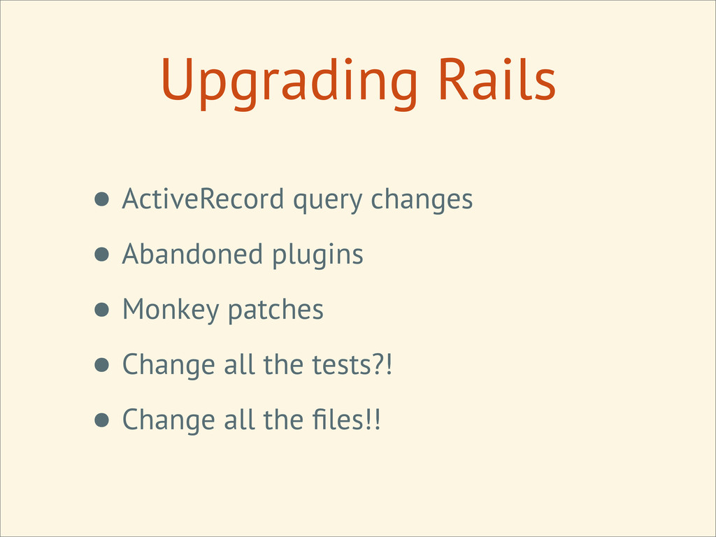 Upgrading Rails • ActiveRecord query changes • ...