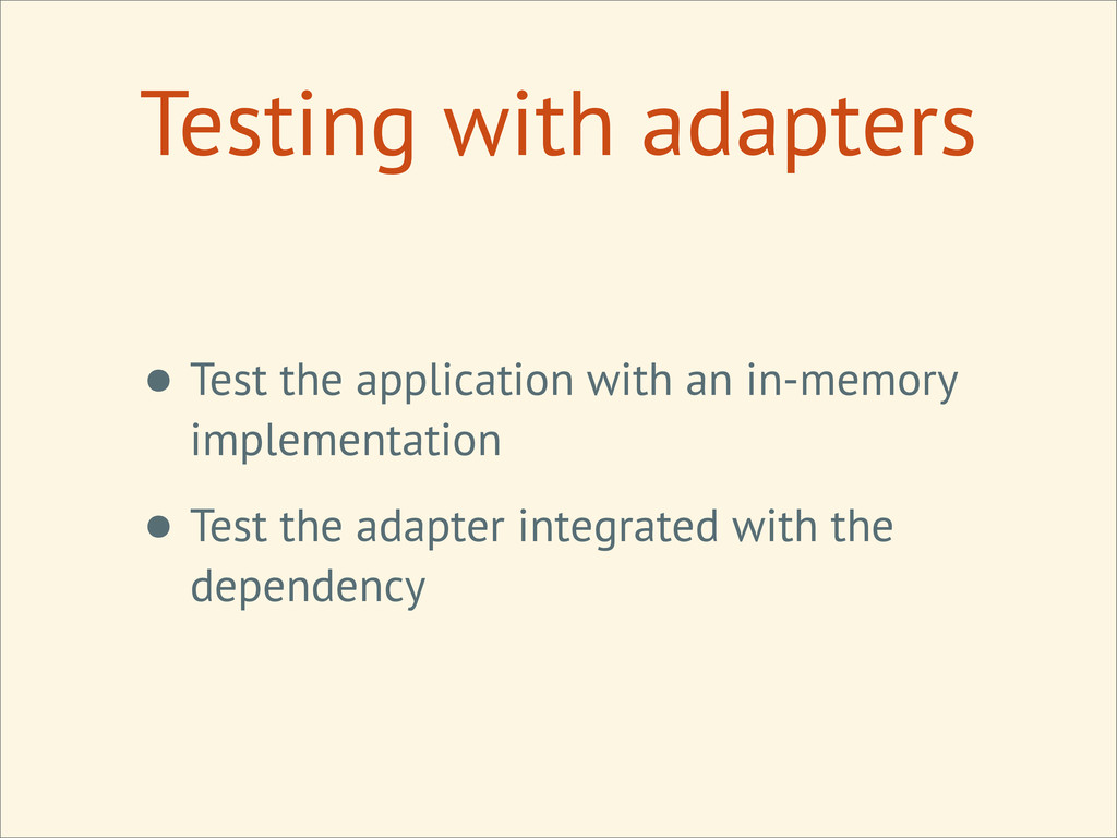 Testing with adapters • Test the application wi...