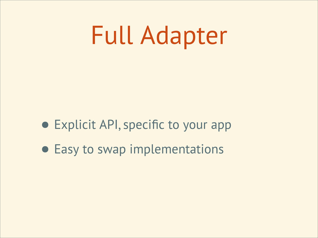 • Explicit API, specific to your app • Easy to s...