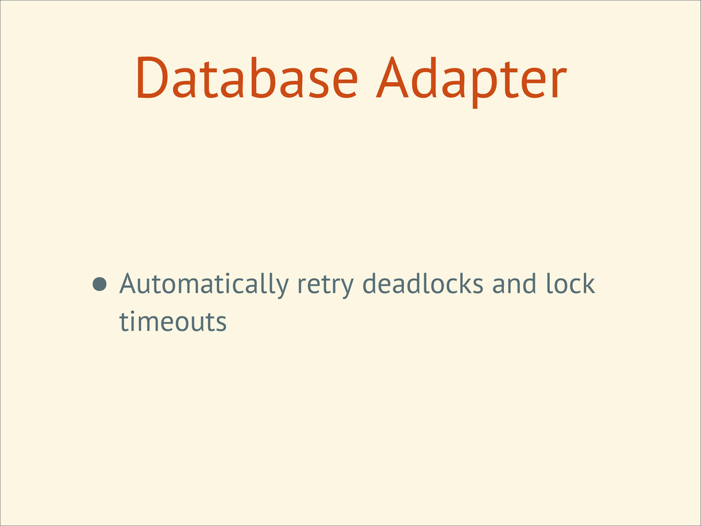 Database Adapter • Automatically retry deadlock...