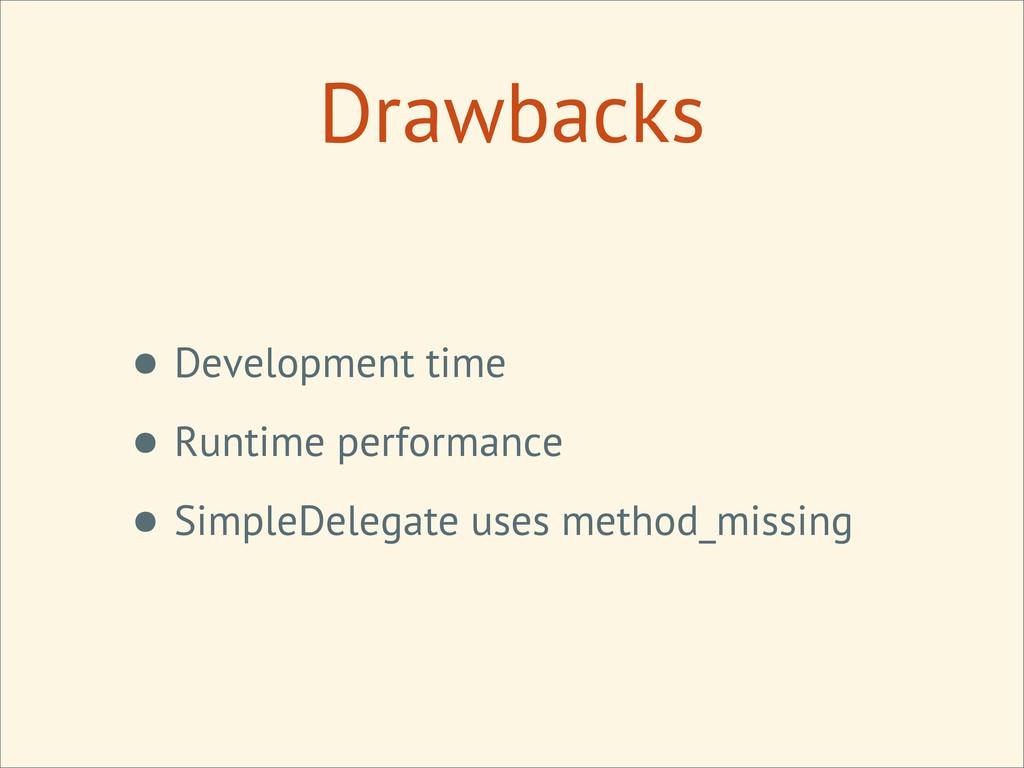 Drawbacks • Development time • Runtime performa...