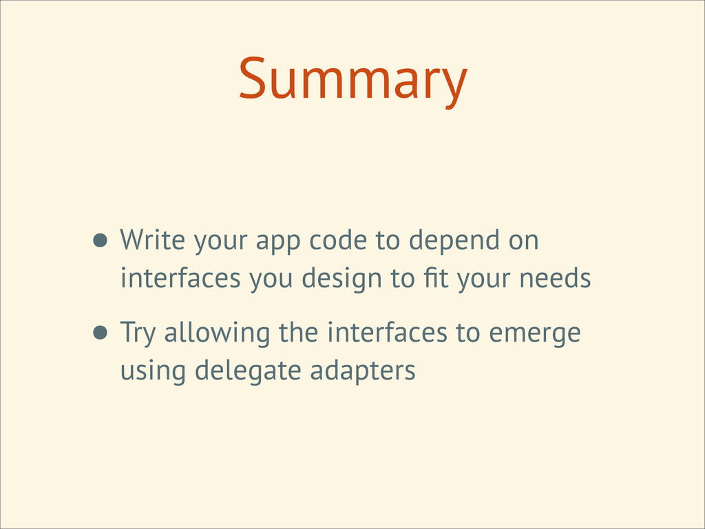Summary • Write your app code to depend on inte...