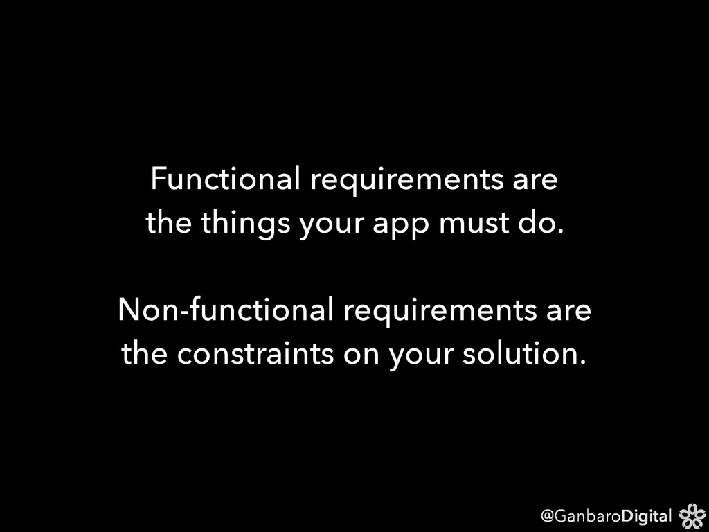 @GanbaroDigital Functional requirements are the...