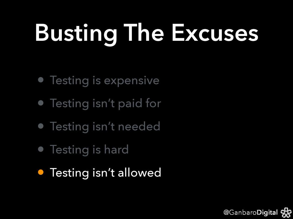 @GanbaroDigital Busting The Excuses • Testing i...