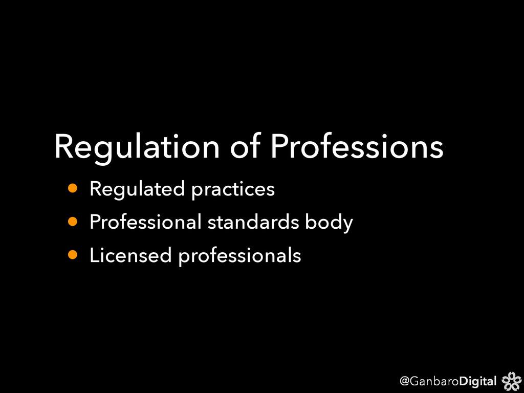 @GanbaroDigital Regulation of Professions • Reg...