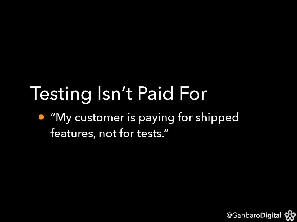 """@GanbaroDigital Testing Isn't Paid For • """"My cu..."""
