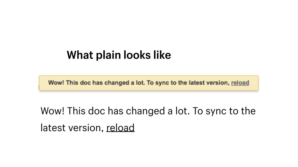 What plain looks like Wow! This doc has changed...