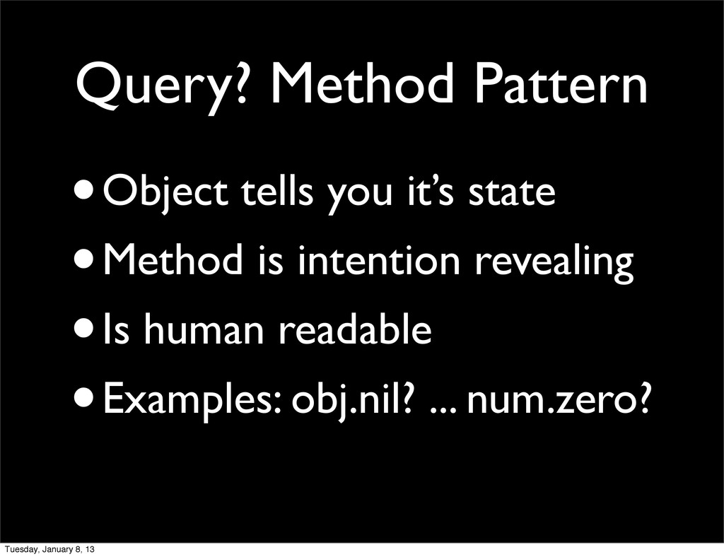 Query? Method Pattern •Object tells you it's st...