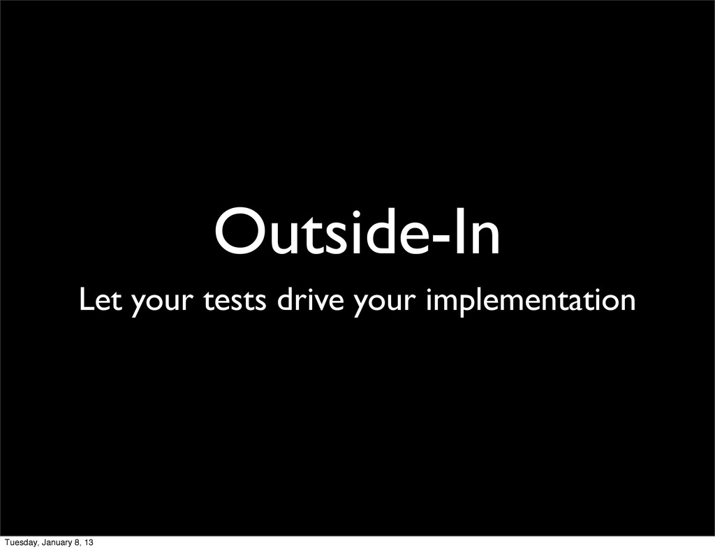 Outside-In Let your tests drive your implementa...