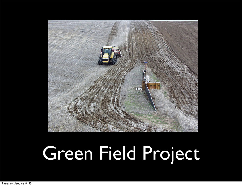 Green Field Project Tuesday, January 8, 13