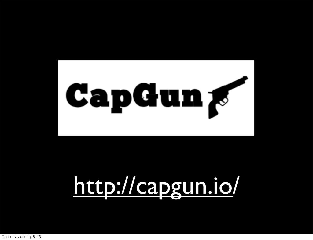 http://capgun.io/ Tuesday, January 8, 13