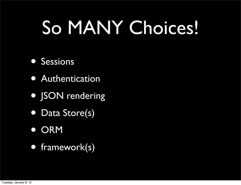 So MANY Choices! • Sessions • Authentication • ...