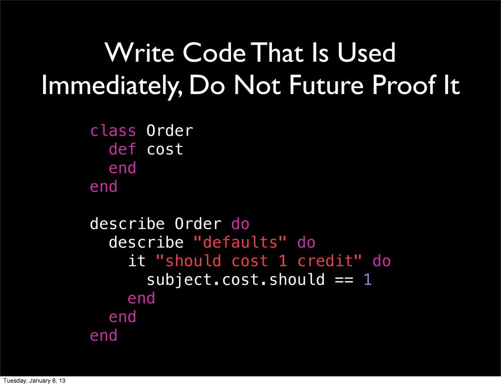 Write Code That Is Used Immediately, Do Not Fut...