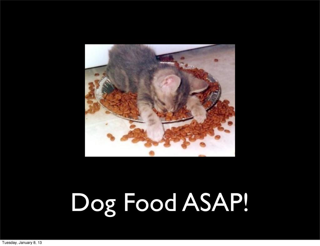 Dog Food ASAP! Tuesday, January 8, 13