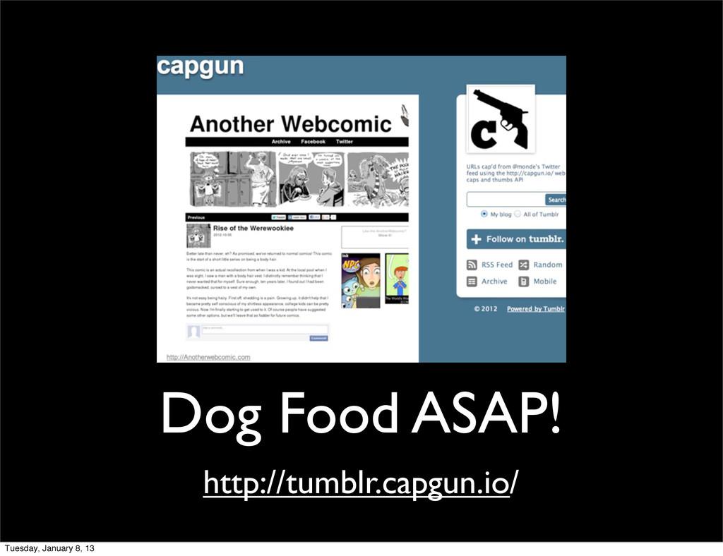 Dog Food ASAP! http://tumblr.capgun.io/ Tuesday...