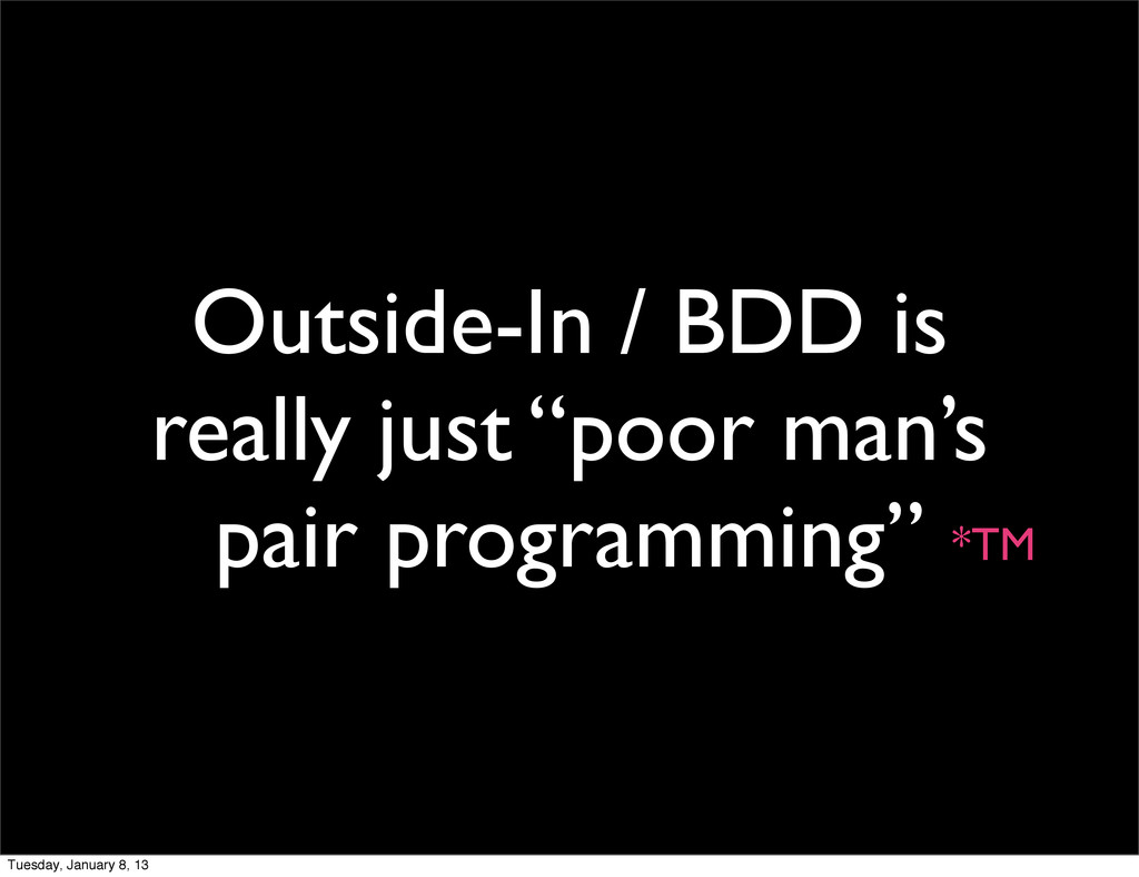 "Outside-In / BDD is really just ""poor man's pai..."