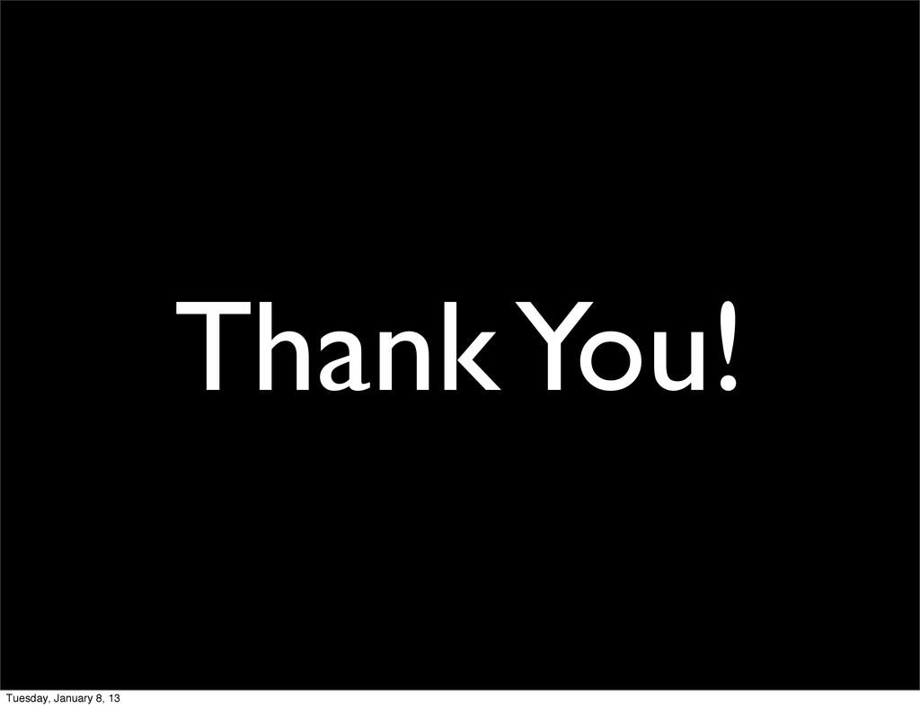 Thank You! Tuesday, January 8, 13
