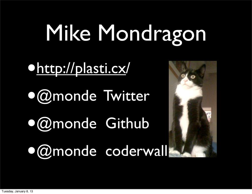 Mike Mondragon •http://plasti.cx/ •@monde Twitt...