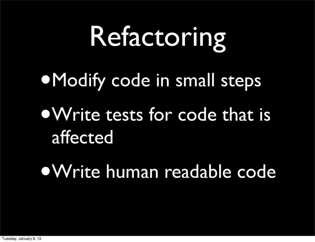 Refactoring •Modify code in small steps •Write ...