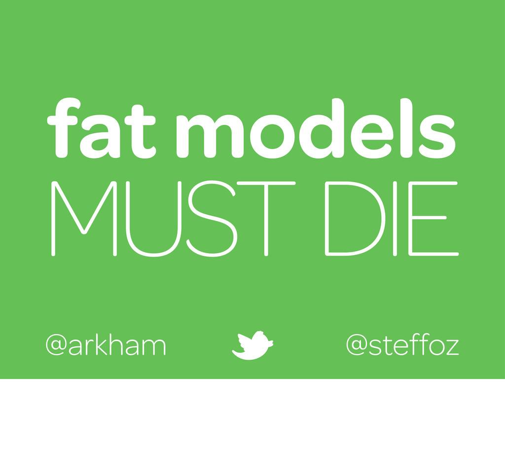 fat models MUST DIE @arkham @steffoz
