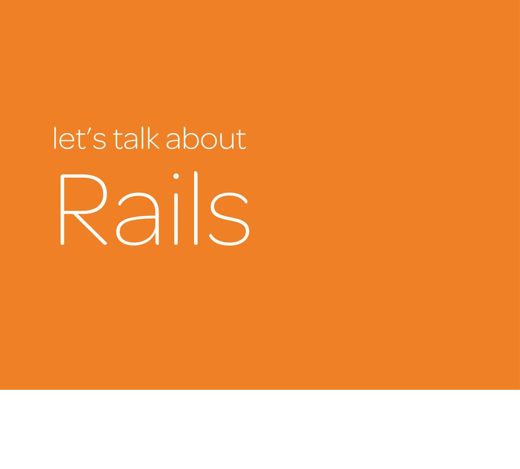 let's talk about Rails