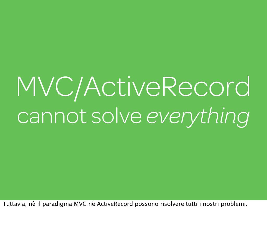 MVC/ActiveRecord cannot solve everything Tuttav...
