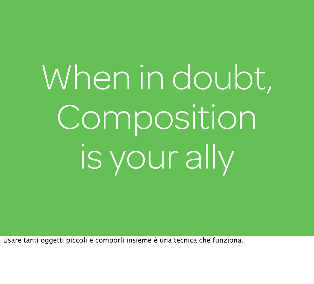 When in doubt, Composition is your ally Usare t...