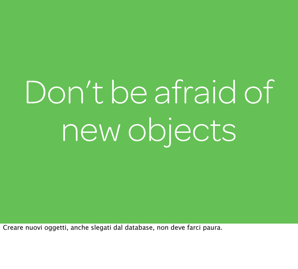 Don't be afraid of new objects Creare nuovi ogg...