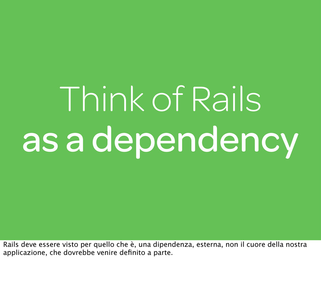 Think of Rails as a dependency Rails deve esser...