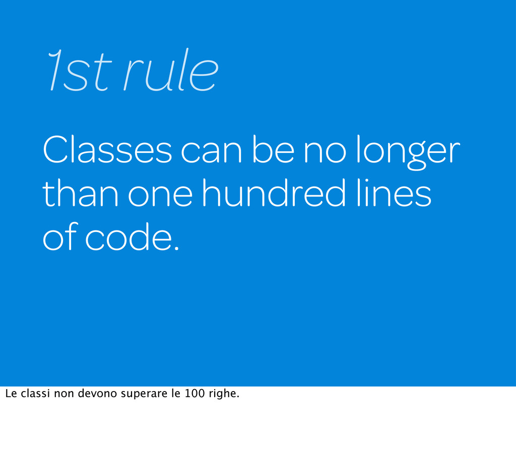 Classes can be no longer than one hundred lines...