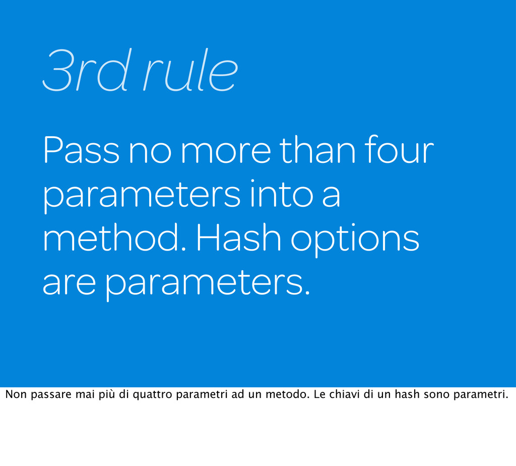 Pass no more than four parameters into a method...