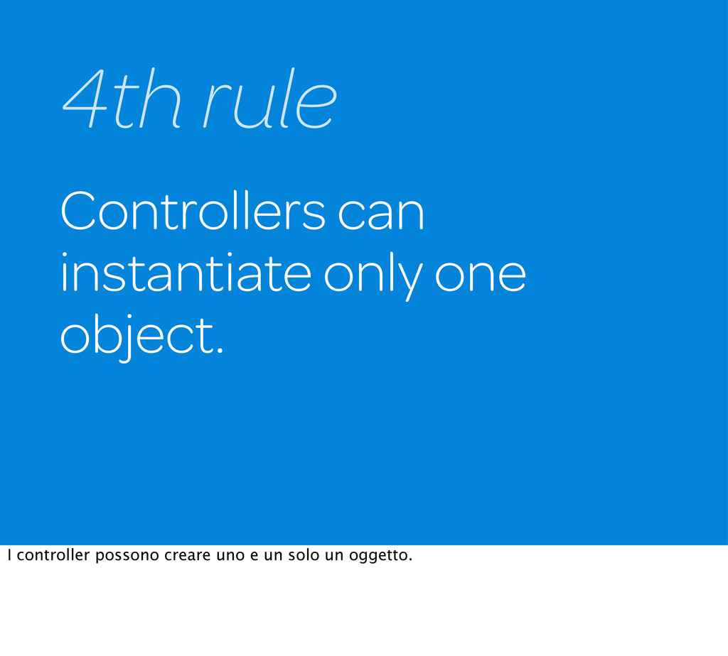 Controllers can instantiate only one object. 4t...