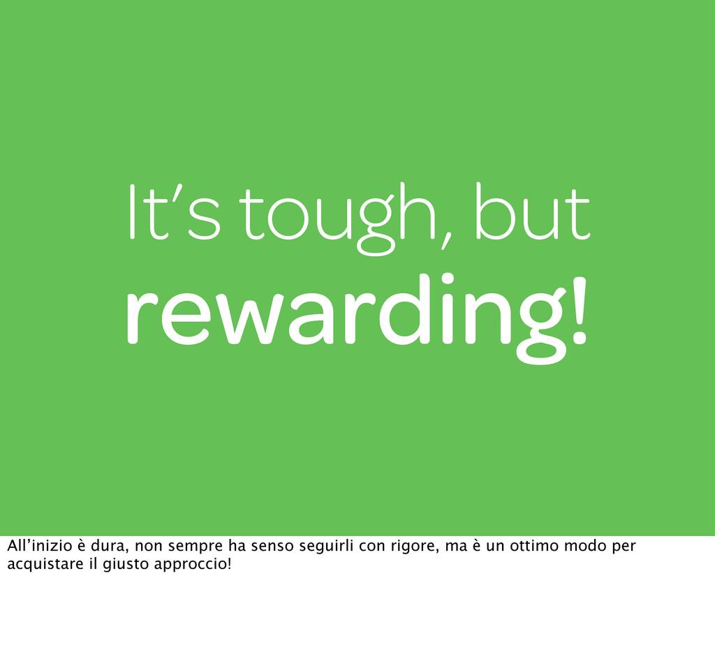 It's tough, but rewarding! All'inizio è dura, n...